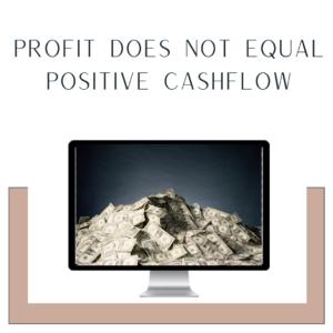 Profit does not EqualPositive Cashflow