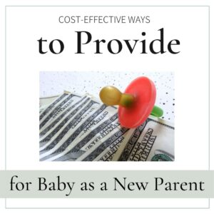 Cost effective ways to provide for baby as new parent
