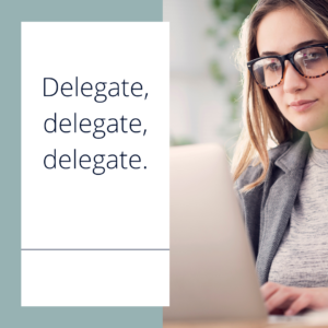 Learn to delegate and outsource