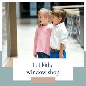 Let kids window shop
