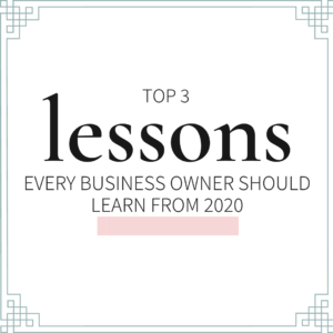 Top 3 Lessons Every Business Owner Should Learn from 2020