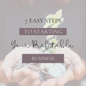7 Easy Steps to Starting Your Profitable Business