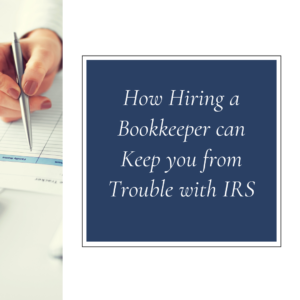 How Hiring a Bookkeeper can Keep you from Trouble with IRS