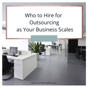 Who to Hire for Outsourcing as Your Business Scales