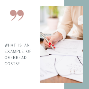 What are examples of overhead costs?